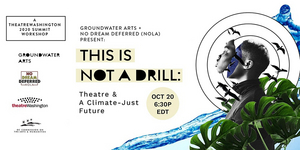 TheatreWashington Presents THIS IS NOT A DRILL: Theatre & A Climate-Just Future
