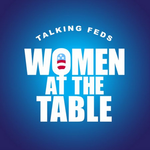 TALKING FEDS Launches WOMEN AT THE TABLE Series