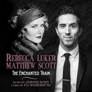 Rebecca Luker and Matthew Scott Release Duet of 'The Enchanted Train'