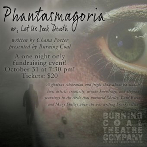 Burning Coal Theatre Company Presents PHANTASMAGORIA, OR LET US SEEK DEATH
