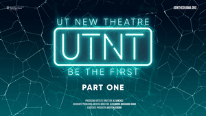 Texas Theatre and Dance Presents UTNT (UT NEW THEATRE), Part One