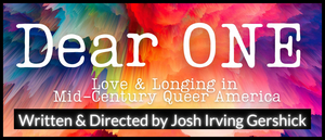 BWW Interview: Josh Irving Gershick on creating the audiocast of  DEAR ONE: LOVE & LONGING IN MID-CENTURY QUEER AMERICA for Diversionary Theatre