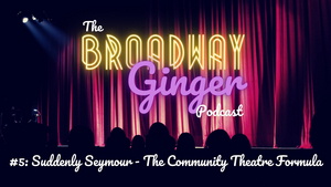Podcast: Howard Ashman, LITTLE SHOP OF HORRORS, and more on THE BROADWAY GINGER PODCAST