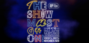 Casting Announced For THE SHOW MUST GO ON! LIVE At The Palace Theatre - Sam Tutty, Layton Williams, and More!