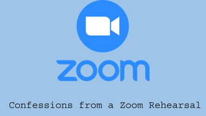 BWW Blog: Confessions from a Zoom Rehearsal