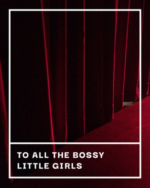 BWW Blog: To All the Bossy Little Girls