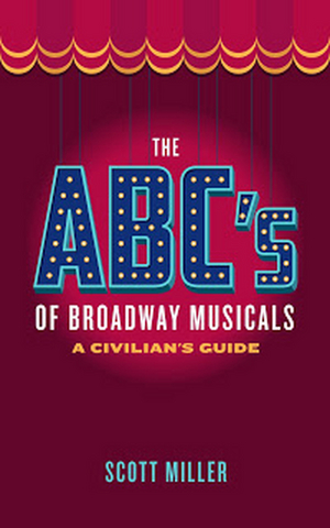 Scott Miller Releases THE ABC'S OF BROADWAY MUSICALS: A CIVILIAN'S GUIDE