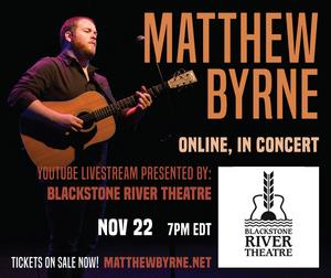 Blackstone River Theatre Presents Virtual Concert With Matthew Byrne