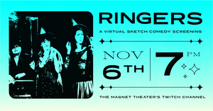 The Magnet Theatre Presents RINGERS, a Virtual Sketch Show