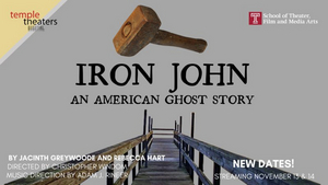 Temple Theaters Digital Season Presents IRON JOHN: AN AMERICAN GHOST STORY