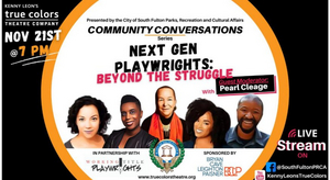 Kenny Leon's True Colors Theatre Company Presents NEXT GEN PLAYWRIGHTS: BEYOND THE STRUGGLE