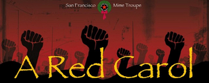 San Francisco Mime Troupe Presents A RED CAROL