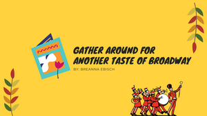 BWW Blog: Gather Around for Another Taste of Broadway