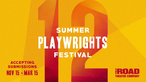 The Road Theatre Company Calls for Submissions for its 12th Annual Summer Playwrights Festival
