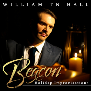 BWW CD Review: With BEACON: HOLIDAY IMPROVISATIONS William TN Hall Embodies Every Emotion