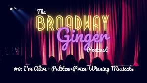 Podcast: NEXT TO NORMAL Leads THE BROADWAY GINGER's Pulitzer Prize-Winning Musicals Episode