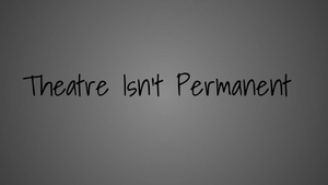 BWW Blog: Theatre Isn't Permanent