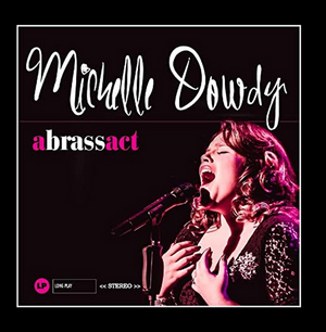 BWW CD Review: Michelle Dowdy A BRASS ACT Is A Shiny Sample Of Showomanship