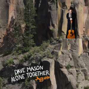 Dave Mason Celebrates 50th Anniversary with 'Alone Together... Again'