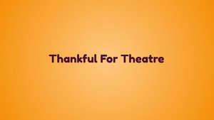 BWW Blog: Thankful for the Theatre
