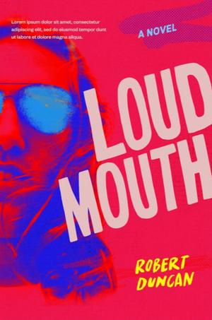 Robert Duncan's Releases Debut Novel LOUDMOUTH
