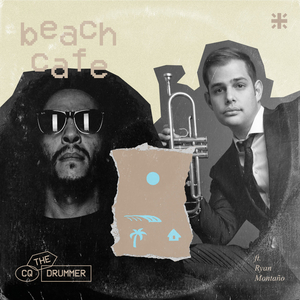 Ryan Montano Teams Up with Percussionist CQ The Drummer For 'Beach Cafe Vol. 1'
