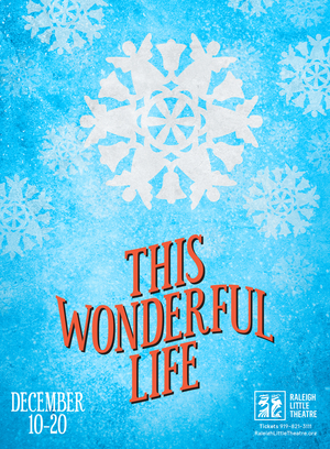 Raleigh Little Theatre Presents THIS WONDERFUL LIFE