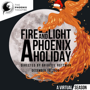 The Phoenix Theatre Continues Virtual Season With FIRE AND LIGHT: A PHOENIX HOLIDAY