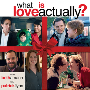 WHAT IS LOVE ACTUALLY? Podcast Available Today