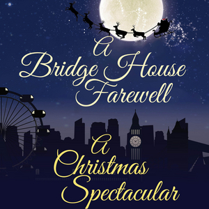 Marisha Wallace, Emma Hatton and More to Take Part in A BRIDGE HOUSE FAREWELL - A CHRISTMAS SPECTACULAR