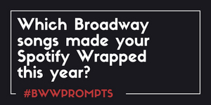 BWW Prompts: Our Readers Share Which Broadway Showtunes Made Their Spotify Wrapped 2020 Playlists!