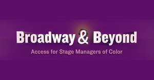 Broadway Stage Managers Launch BROADWAY & BEYOND to Expand BIPOC Opportunities in the Industry
