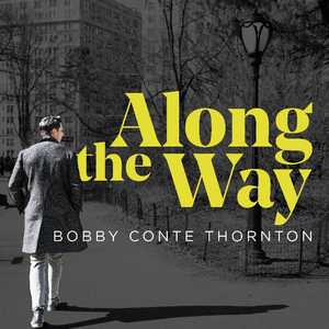 Bobby Conte Thornton to Celebrate ALONG THE WAY Album Release With In-Person and Streamed Concert