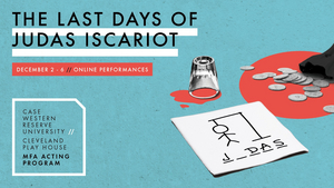 CWRU/CPH MFA Acting Program Presents THE LAST DAYS OF JUDAS ISCARIOT