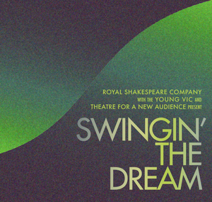 TFANA, RSC, and Young Vic Present Concert Version Of SWINGIN' THE DREAM