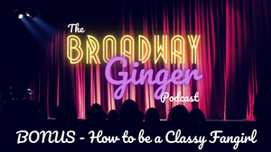 PODCAST: THE BROADWAY GINGER Team Dissects How to be a Classy Fangirl on This Week's Episode