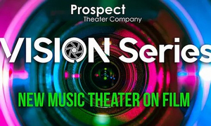 Prospect Theater Company Announces Details for Final Two Shows in Their VISION SERIES