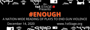 1st Stage Presents Staged Reading of #ENOUGH: PLAYS TO END GUN VIOLENCE