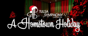 Tulsa Symphony Orchestra Presents A HOMETOWN HOLIDAY
