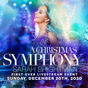 SARAH BRIGHTMAN: A CHRISTMAS SYMPHONY LIVESTREAM Event This Sunday, Dec. 20