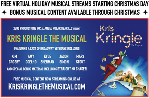 KRIS KRINGLE, Free Virtual Holiday Musical To Stream Online Starting Christmas