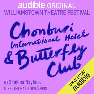 BWW Review: CHONBURI INTERNATIONAL HOTEL & BUTTERFLY CLUB at Williamstown Theatre Festival On Audible Theater