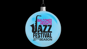 27th Annual Balcones Heights Jazz Festival Launches Year-Long Concert Series With Virtual Christmas Jazz Concert