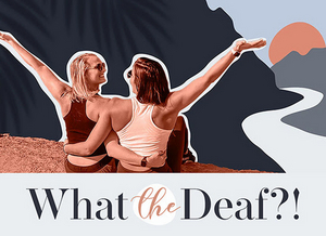 Sarah Tubert and Carly Weyers Break New Ground With WHAT THE DEAF?! Podcast