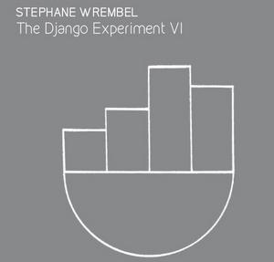 Stephane Wrembel To Release 'The Django Experiment VI'