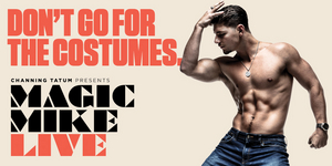 BWW REVIEW: Channing Tatum's MAGIC MIKE LIVE Reinvents The Male Strip Show For A Modern Era Of Empowered Women Wanting More.