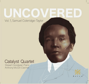 Catalyst Quartet to Release UNCOVERED Vol. 1, Featuring The Works Of Samuel Coleridge-Taylor and More