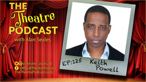 THE THEATRE PODCAST WITH ALAN SEALES Presents Keith Powell