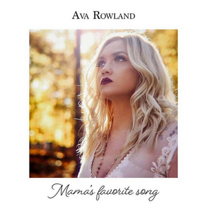 Ava Rowland's Latest Music Video 'Mama's Favorite Song' Premiered Today