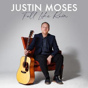 Justin Moses Releases 'Fall Like Rain'